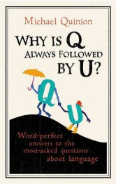 The cover of the paperback edition of Michael Quinion's book 'Why is Q Always Followed by U?'